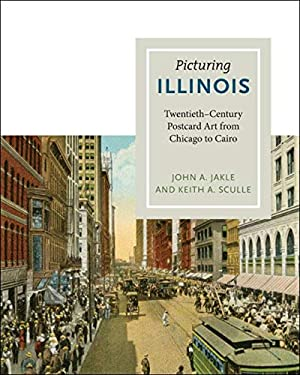 Picturing Illinois: Twentieth-Century Postcard Art from Chicago to Cairo 9780252036828