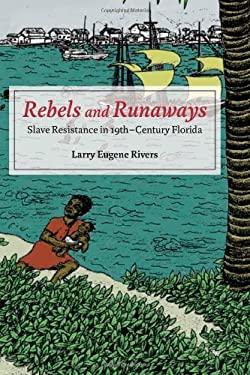 Rebels and Runaways: Slave Resistance in Nineteenth-Century Florida 9780252036910