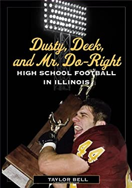 Dusty, Deek, and Mr. Do-Right: High School Football in Illinois 9780252077319