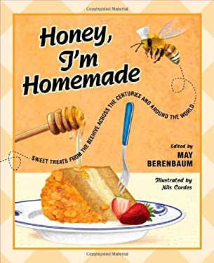 Honey, I'm Homemade: Sweet Treats from the Beehive Across the Centuries and Around the World 9780252077449