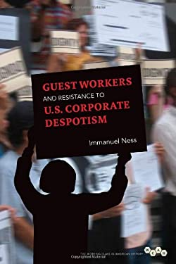 Guest Workers and Resistance to U.S. Corporate Despotism 9780252078170