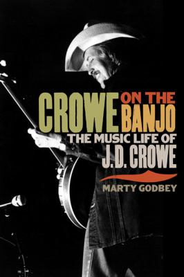 Crowe on the Banjo: The Music Life of J.D. Crowe 9780252078255
