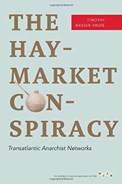 The Haymarket Conspiracy: Transatlantic Anarchist Networks 9780252078606