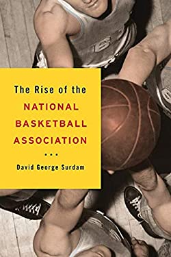 The Rise of the National Basketball Association 9780252078668