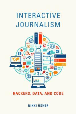 Interactive Journalism: Hackers, Data, and Code