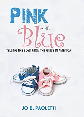 Pink and Blue: Telling the Boys from the Girls in America 9780253001177