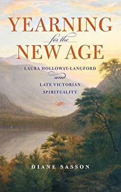 Yearning for the New Age: Laura Holloway-Langford and Late Victorian Spirituality 9780253001771