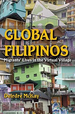 Global Filipinos: Migrants' Lives in the Virtual Village 9780253002051