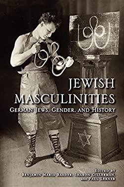 Jewish Masculinities: German Jews, Gender, and History 9780253002068