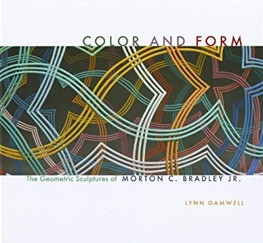 Color and Form: The Geometric Sculptures of Morton C. Bradley, Jr. 9780253006103