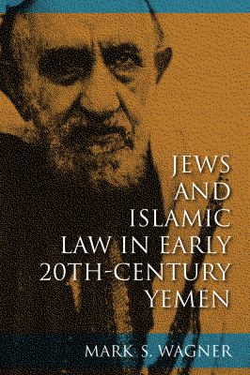 Jews and Islamic Law in Early 20th-Century Yemen (Indiana Series in Sephardi and Mizrahi Studies)