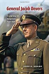 General Jacob Devers: World War II's Forgotten Four Star 23440308