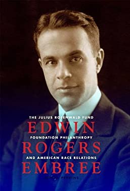 Edwin Rogers Embree: The Julius Rosenwald Fund, Foundation Philanthropy, and American Race Relations 9780253356048