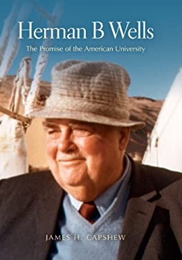 Herman B Wells: The Promise of the American University 9780253357205