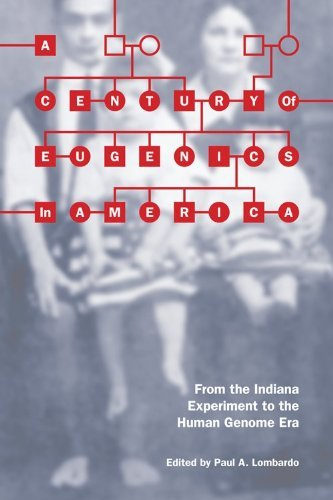 A Century of Eugenics in America: From the Indiana Experiment to the Human Genome Era 9780253222695