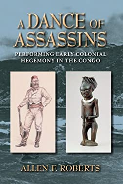 A Dance of Assassins: Performing Early Colonial Hegemony in the Congo 9780253007506