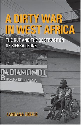 A Dirty War in West Africa: The RUF and the Destruction of Sierra Leone 9780253218551