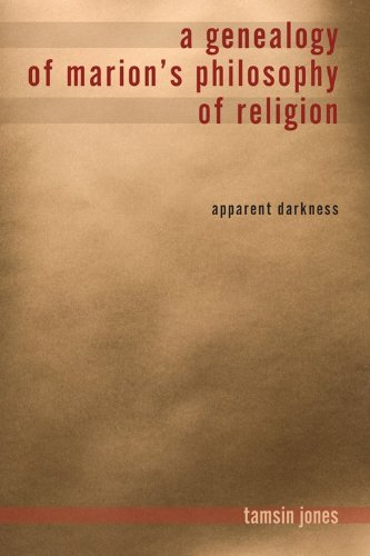 A Genealogy of Marion's Philosophy of Religion: Apparent Darkness 9780253222862
