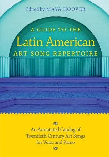 A Guide to the Latin American Art Song Repertoire: An Annotated Catalog of Twentieth-Century Art Songs for Voice and Piano 9780253221384