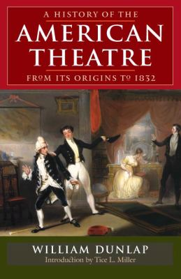 A History of American Theatre from Its Origins to 1832