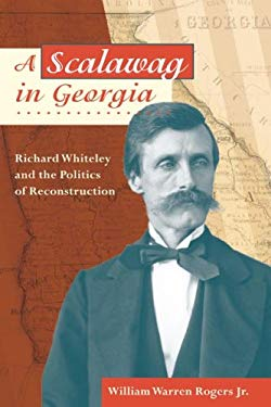 A Scalawag in Georgia: Richard Whiteley and the Politics of Reconstruction 9780252031601
