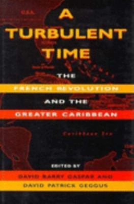 A Turbulent Time: The French Revolution and the Greater Caribbean 9780253332479