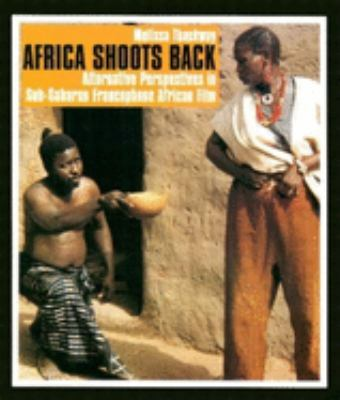Africa Shoots Back: Alternative Perspectives in Sub-Saharan Francophone African Film 9780253216427