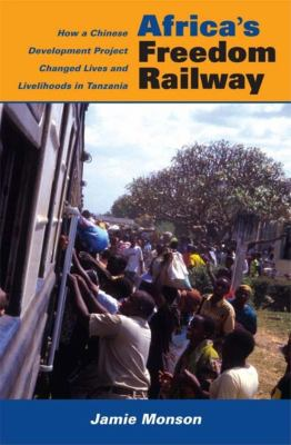 Africa's Freedom Railway: How a Chinese Development Project Changed Lives and Livelihoods in Tanzania 9780253352712