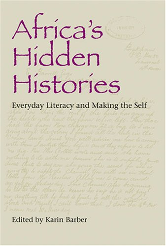 Africa's Hidden Histories: Everyday Literacy and Making the Self 9780253218438