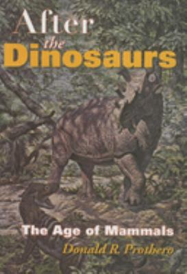 After the Dinosaurs: The Age of Mammals 9780253347336