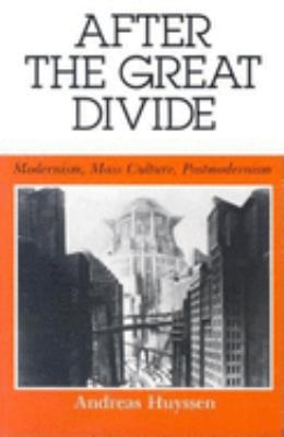 After the Great Divide: Modernism, Mass Culture, Postmodernism 9780253203991