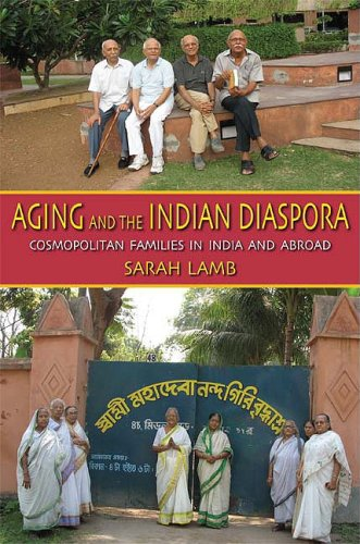 Aging and the Indian Diaspora: Cosmopolitan Families in India and Abroad 9780253221001