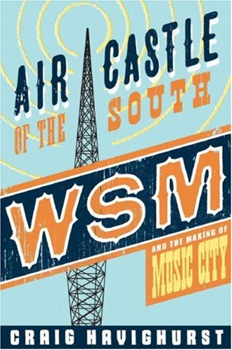 Air Castle of the South: WSM and the Making of Music City 9780252032578