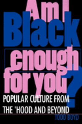 Am I Black Enough for You?: Popular Culture from the Hood and Beyond 9780253211057