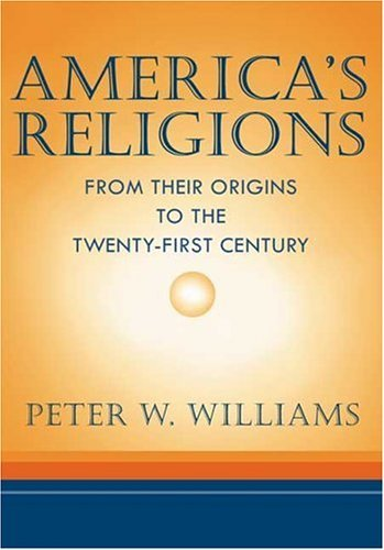 America's Religions: From Their Origins to the Twenty-First Century 9780252026638