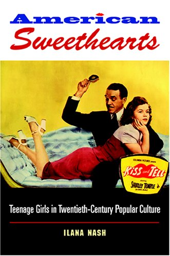 American Sweethearts: Teenage Girls in Twentieth-Century Popular Culture 9780253218025
