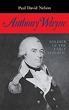 Anthony Wayne: Soldier of the Early Republic 9780253307514