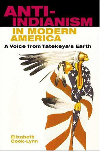 Anti-Indianism in Modern America: A Voice from Tatekeya's Earth 9780252026621