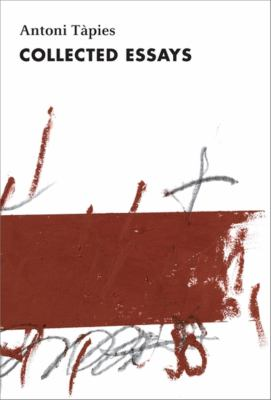 Antoni Tapies: Complete Writings, Volume II: Collected Essays 9780253355034