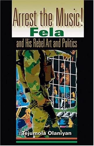 Arrest the Music!: Fela and His Rebel Art and Politics 9780253217189