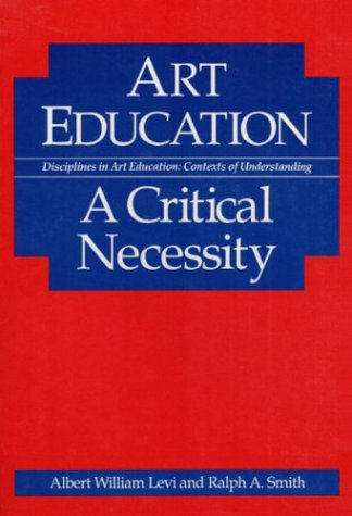 Art Education: A Critical Necessity 9780252061851