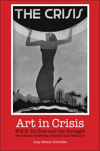 Art in Crisis: W. E. B. Du Bois and the Struggle for African American Identity and Memory 9780253218131
