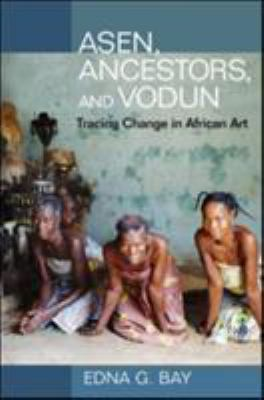 Asen, Ancestors, and Vodun: Tracing Change in African Art 9780252032554