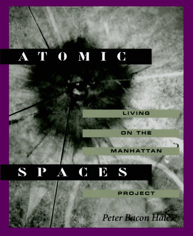 Atomic Spaces: Living on the Manhattan Project 9780252022968