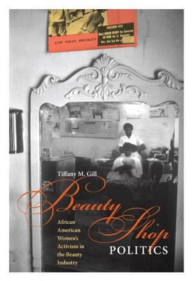 Beauty Shop Politics: Black Women's Activism in the Beauty Industry 9780252035050