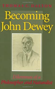 Becoming John Dewey: Dilemmas of a Philosopher and Naturalist 9780253340825