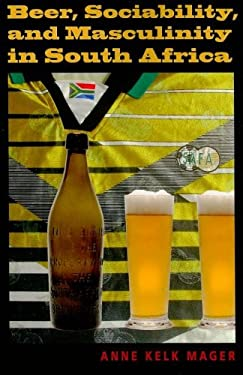 Beer, Sociability, and Masculinity in South Africa 9780253221803