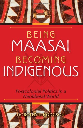 Being Maasai, Becoming Indigenous: Postcolonial Politics in a Neoliberal World 9780253223050