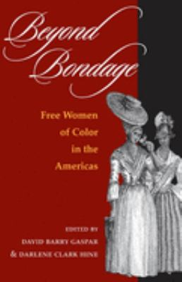 Beyond Bondage: Free Women of Color in the Americas 9780252071942