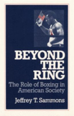 Beyond the Ring: The Role of Boxing in American Society 9780252061455